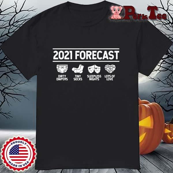 2021 forecast dirty diapers tiny socks sleepless nights lots of love shirt