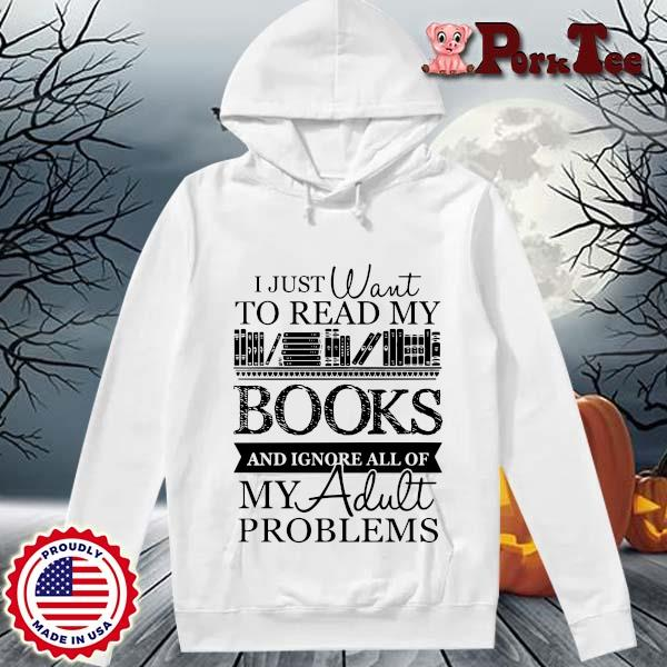 I just want to read my books and ignore all of my adult problems s Hoodie Porktee trang
