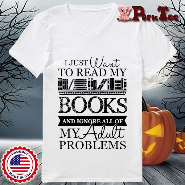 I just want to read my books and ignore all of my adult problems s Ladies Porktee trang