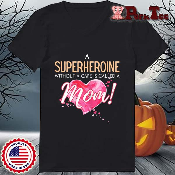 A superhero without a cape is called a mom heart s Ladies Porktee den