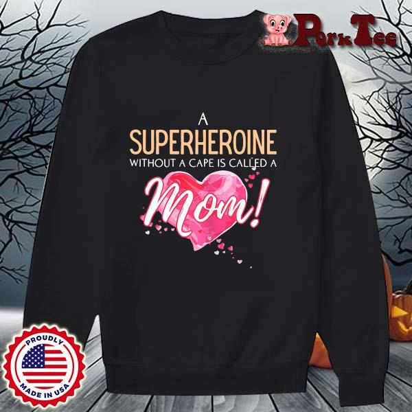 A superhero without a cape is called a mom heart s Sweater Porktee den