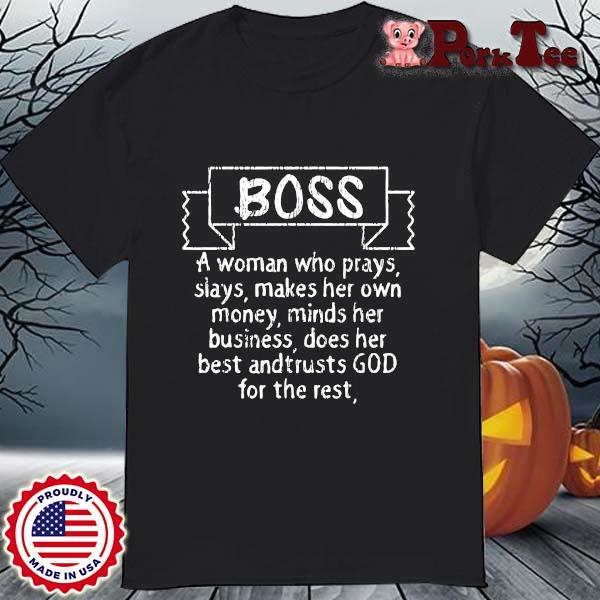Boss a woman who prays slays makes her own money minds her business shirt