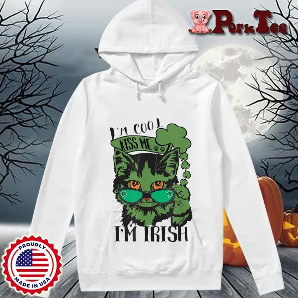Cat I'm cool kiss Me I'm Irish St Patrick's Day s Hoodie Porktee trang