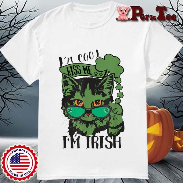 Cat I'm cool kiss Me I'm Irish St Patrick's Day shirt