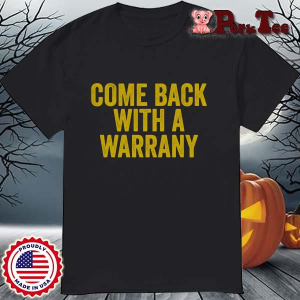 Come back with a warrany shirt