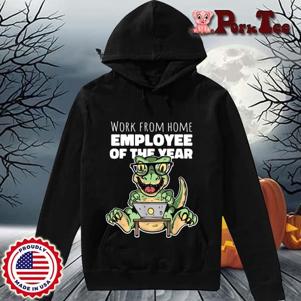 Dinosaurs work from home employee of the year s Hoodie Porktee den