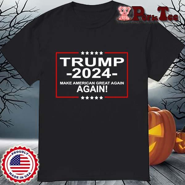 Donald Trump 2024 make American great again again shirt