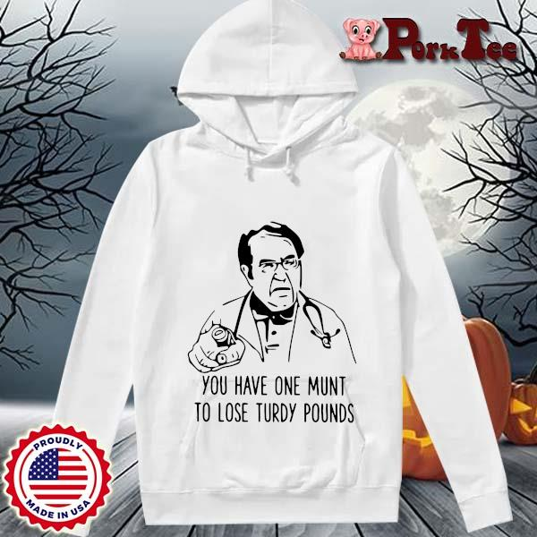 Dr Now you have one munt to lose turdy pounds s Hoodie Porktee trang