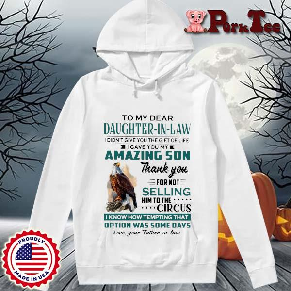Eagles to my dear daughter in law I didn't give you the gift of life I gave you my amazing son s Hoodie Porktee trang