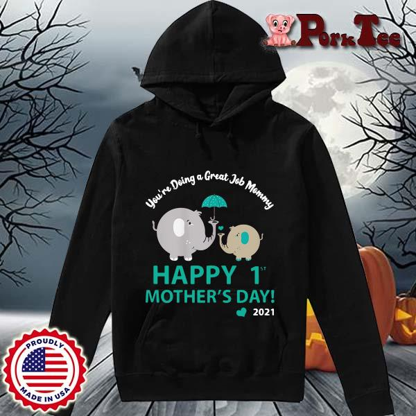 Elephant you're doing a great job mommy happy 1st mothers day 2021 s Hoodie Porktee den
