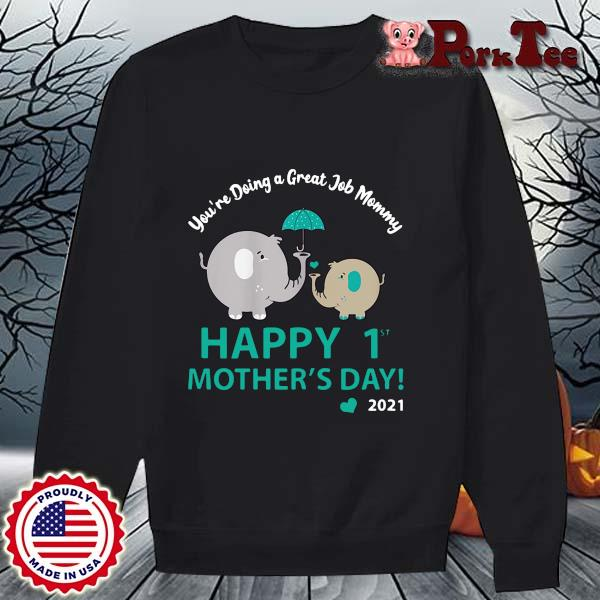 Elephant you're doing a great job mommy happy 1st mothers day 2021 s Sweater Porktee den