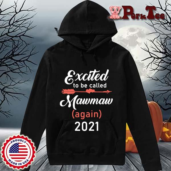 Excited to be called mawmaw again 2021 s Hoodie Porktee den