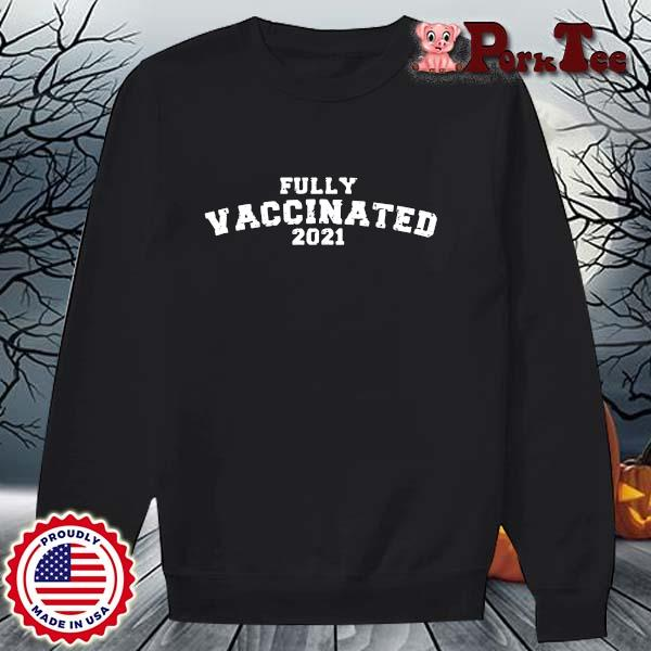 Fully vaccinated 2021 s Sweater Porktee den
