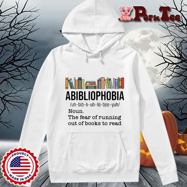 Funny abibliophobia noun the fear of running out of books to read s Hoodie Porktee trang