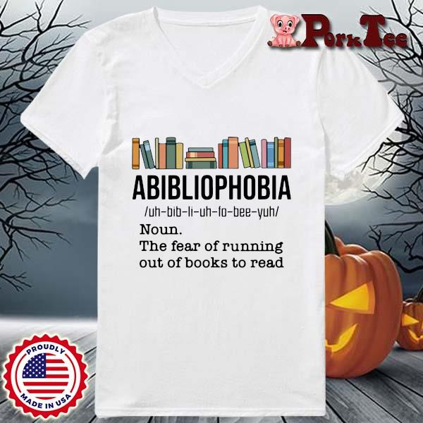 Funny abibliophobia noun the fear of running out of books to read s Ladies Porktee trang