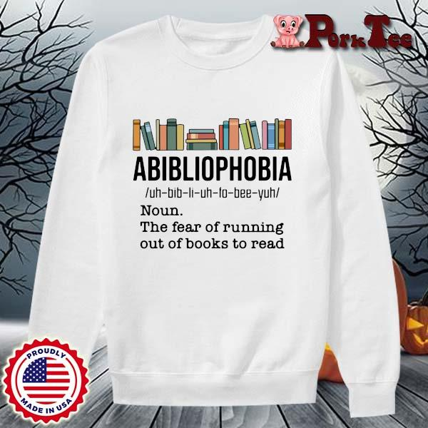 Funny abibliophobia noun the fear of running out of books to read s Sweater Porktee trang