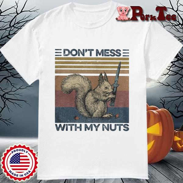 Funny Squirrel dont mess with my nuts vintage shirt