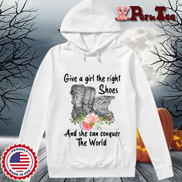 Give a girl the right shoes and she can conquer the world floral s Hoodie Porktee trang