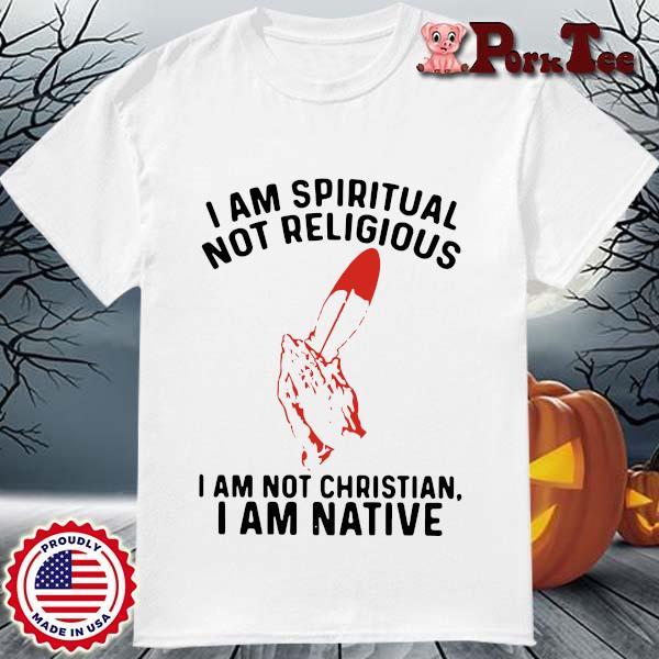 I am spiritual I am not christian I am native shirt