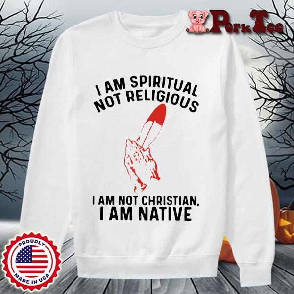 I am spiritual I am not christian I am native s Sweater Porktee trang