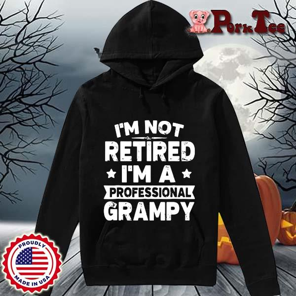I'm not retired I'm a professional grampy s Hoodie Porktee den