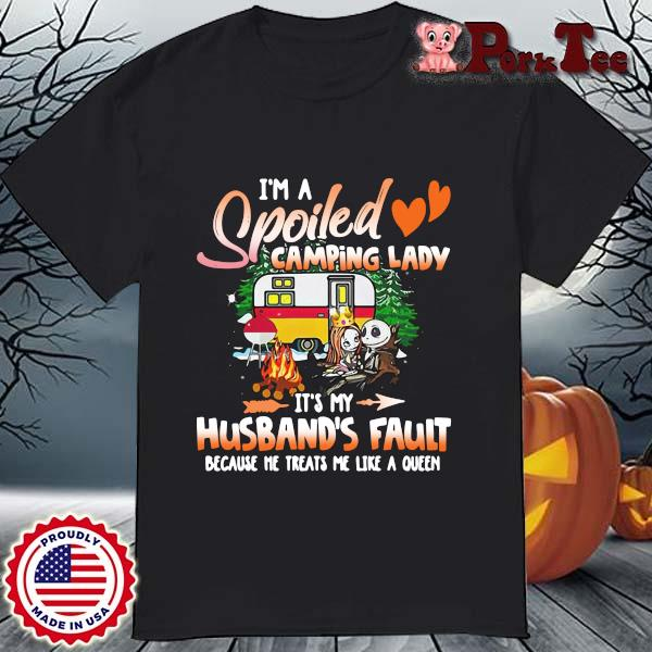 Jack Skellington and Sally I'm a spoiled camping lady it's my husband's fault because Me treats Me like a queen shirt