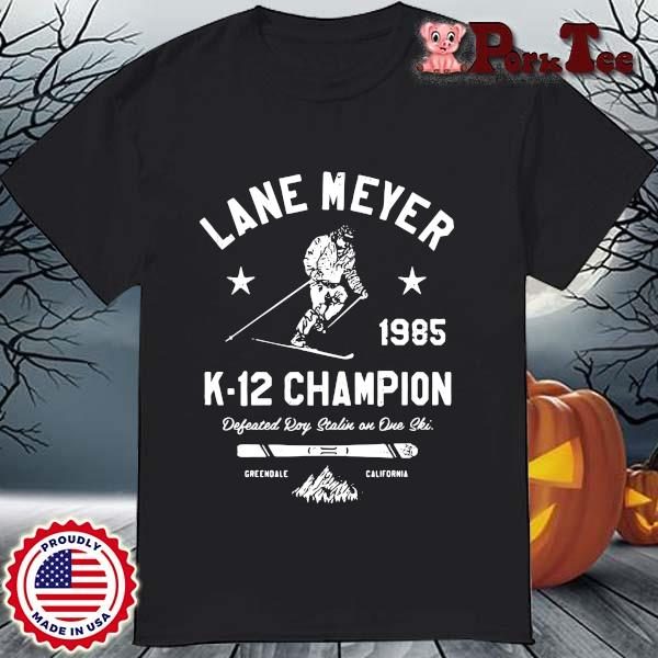 Lane Meyer 19985 K-12 champion defeated roy stalin on one ski Greendale California shirt
