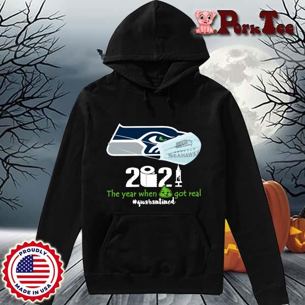 Seattle Seahawks 2021 the year when shit got real #quarantined s Hoodie Porktee den