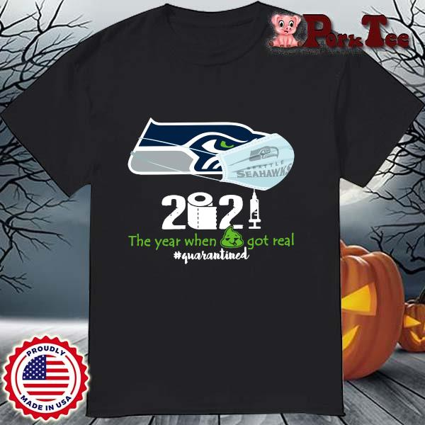 Seattle Seahawks 2021 the year when shit got real #quarantined shirt