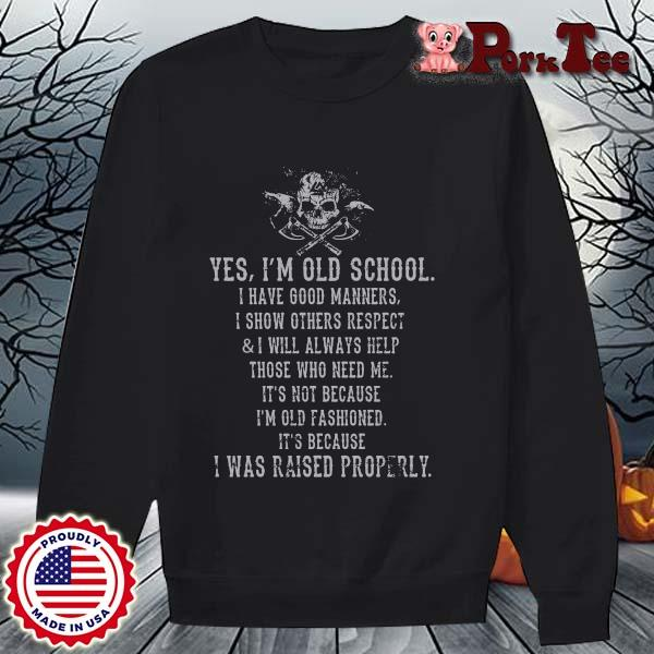 Viking yes I'm old school I have good manners I show others respect and I will always help those who need Me s Sweater Porktee den