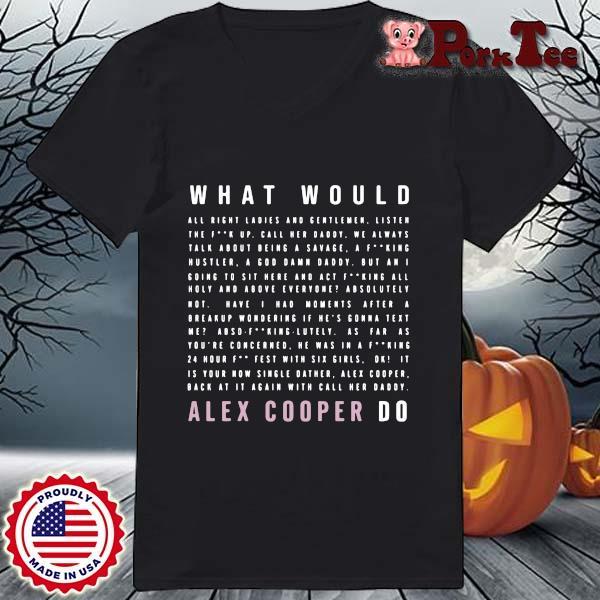 What would alex cooper do s Ladies Porktee den
