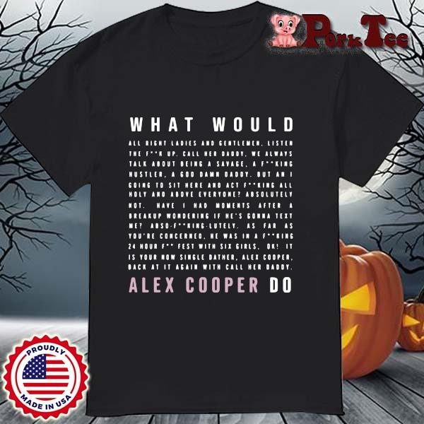 What would alex cooper do shirt