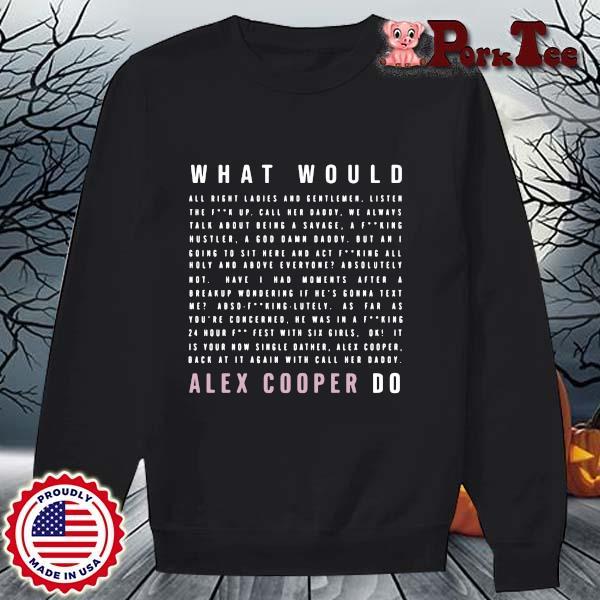What would alex cooper do s Sweater Porktee den