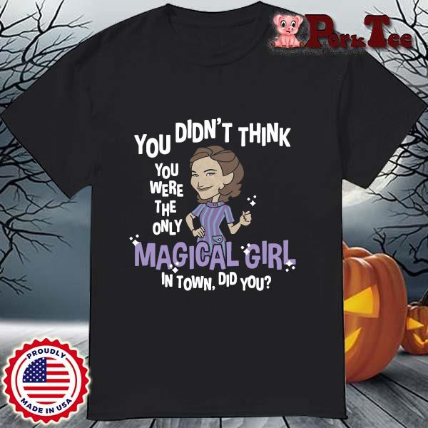 You didn't think you were the only magical girl in town did you shirt