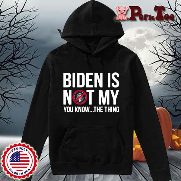 Joe Biden is not my you know the thing s Hoodie Porktee den