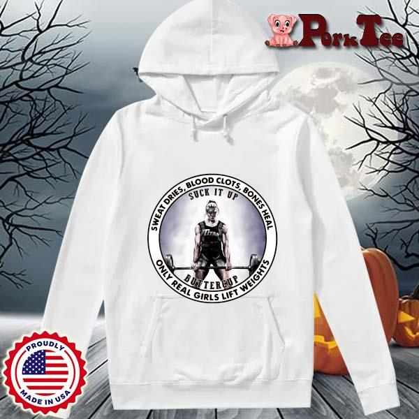 Sweat dries blood clots bones heal buttercup only real girls lift weights s Hoodie Porktee trang