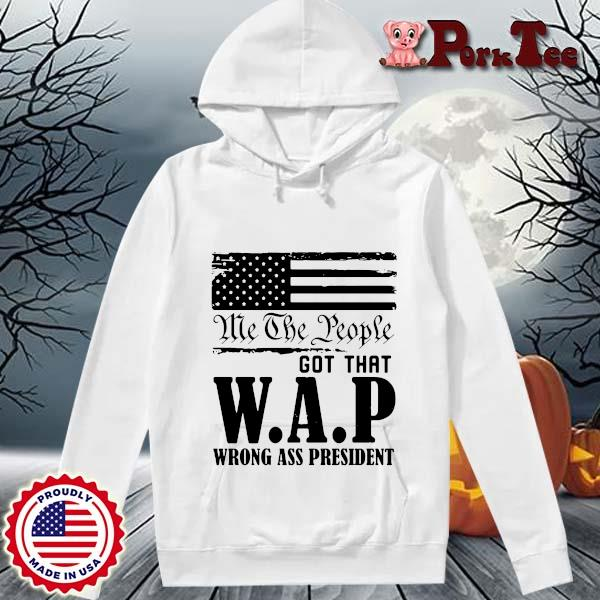 Me the people got that WAP wrong ass President s Hoodie Porktee trang