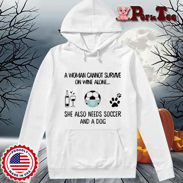 A woman cannot survive on wine alone she also needs soccer and a dog s Hoodie Porktee trang