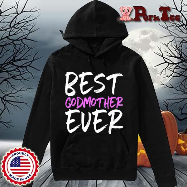 Best Godmother Ever Mother's Day Shirt Hoodie Porktee den