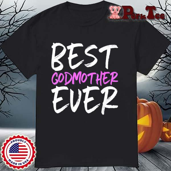 Best Godmother Ever Mother's Day Shirt