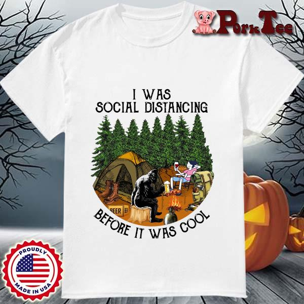 Bigfoot I was social distancing before it was cool camping shirt