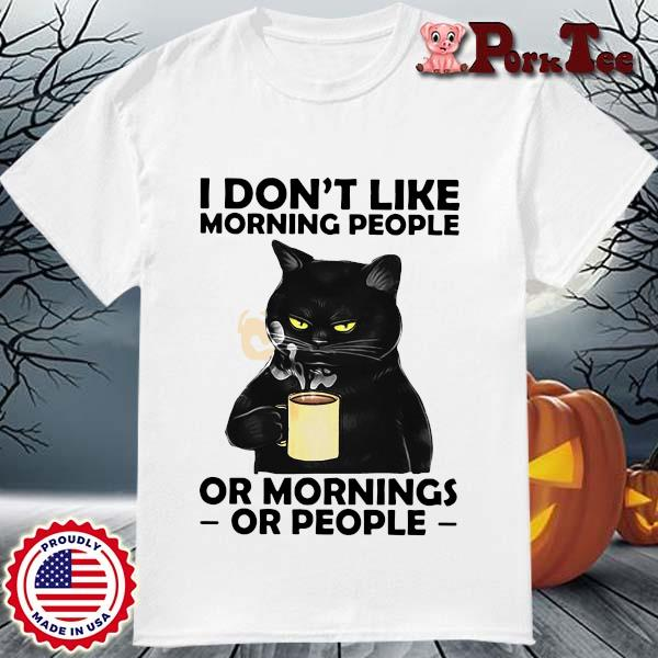 Black Cat Drink Coffee I Don_t Like Morning People Or Mornings Or People Shirt