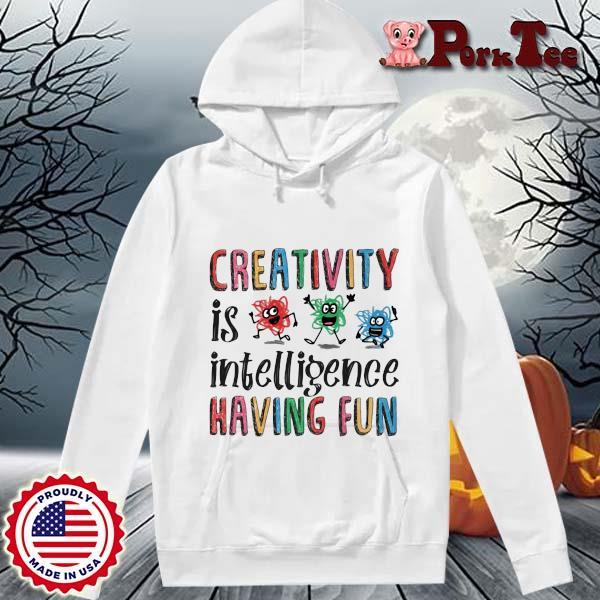Creativity is intelligence having fun s Hoodie Porktee trang