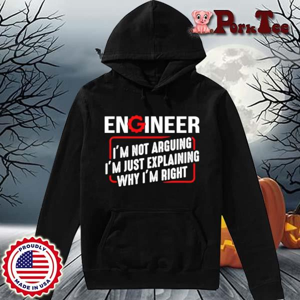 Engineer I'm not arguing I'm just explaining why I'm right s Hoodie Porktee den