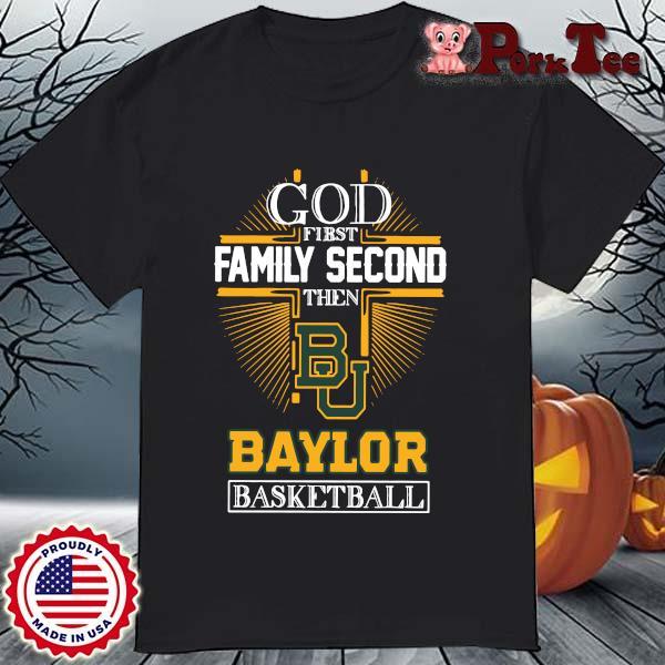 God first family second then Baylor Bears basketball shirt