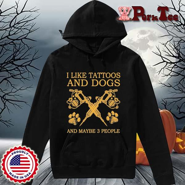 I like tattoos and dogs and maybe 3 people s Hoodie Porktee den