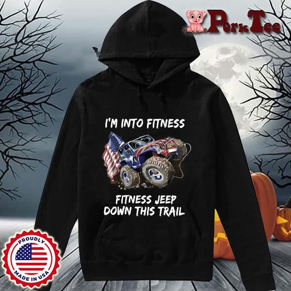 I'm into fitness fitness Jeep down this trail american flag s Hoodie Porktee den