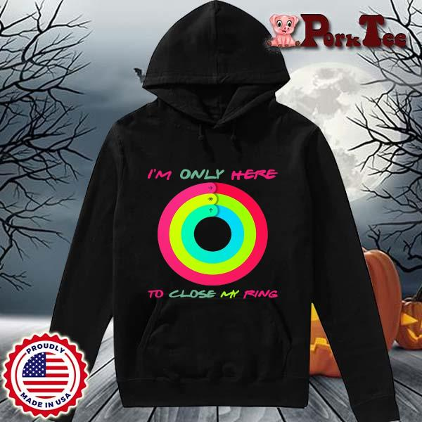 I'm only here to close my ring s Hoodie Porktee den