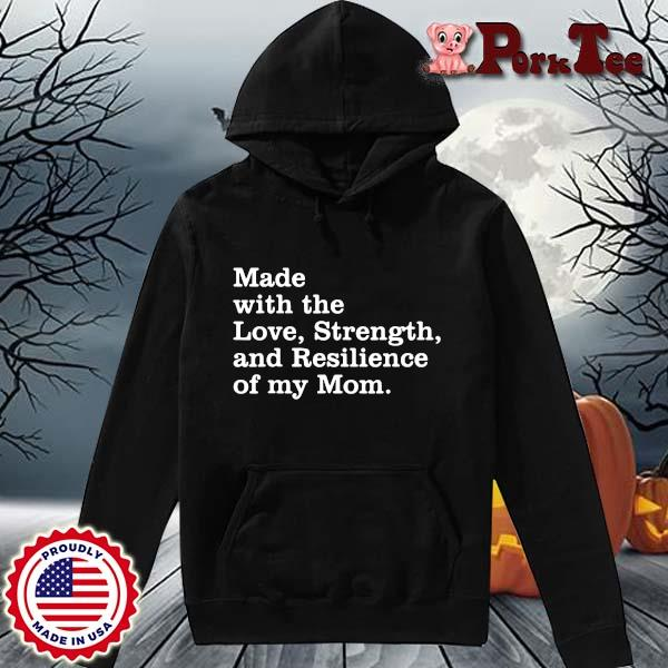 Made with the love strength and resilience of my mom s Hoodie Porktee den