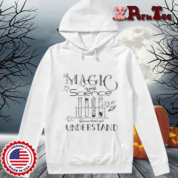 Magic is just science that we don't yet understand s Hoodie Porktee trang